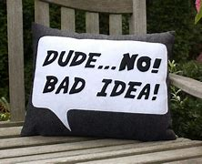 Image result for bad idea