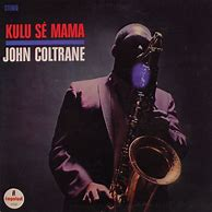 Image result for john coltrane kulu se mama