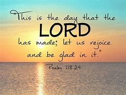 Image result for this is the day the lord has made