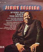 Image result for Jimmy Rushing every day I have the blues