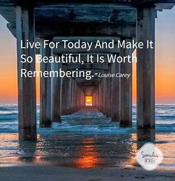Image result for live for today and make it so beautiful