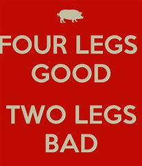 Image result for images orwells animal farm four legs good two legs bad