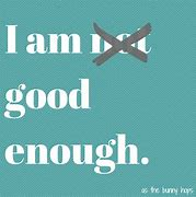 Image result for PICS OF YOURE GOOD ENOUGH
