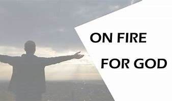 Image result for be on fire for god