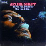 Image result for Archie Shepp Three for a quarter one for a dime