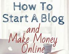 Image result for How to Start a Blog and Make Money