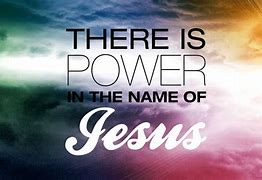 Image result for free pics there is power in the name of jesus