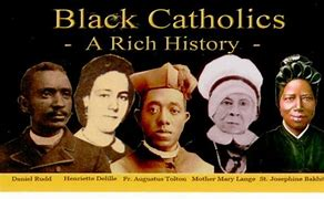 African Americans Greatly Contributed (and continue to do so) To Catholicism in the United States