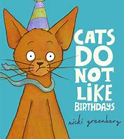 Image result for cats do not like birthdays