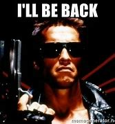 Image result for Arnold Schwarzenegger I'll Be Back Quote