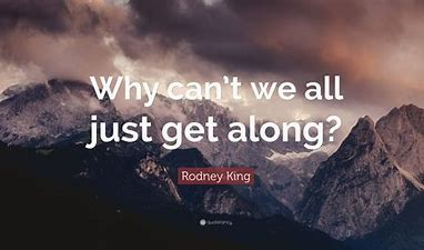 Image result for images rodney king why cant we all get alone