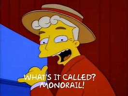 Image result for Simpsons Monorail Meme