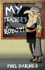 Image result for my teachers a robot