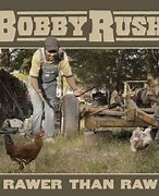 Image result for Bobby Rush Rawer than raw