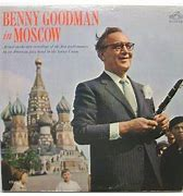 Image result for Benny Goodman in moscow