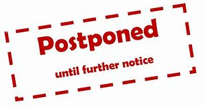 Image result for postponed until further notice images