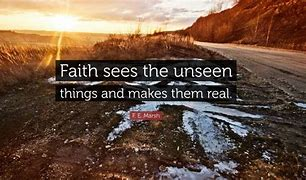Image result for Faith in things unseen