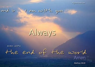 Image result for Lo I AM with You Always Even Unto the End of the World
