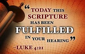 Image result for today the scripture has been fulfilled in your hearing