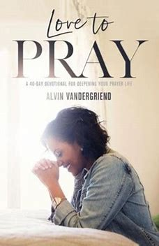 Image result for love to pray by alvin vandergriend