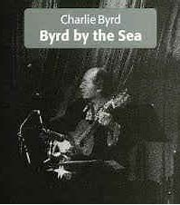 Image result for Charlie Byrd byrd by the sea