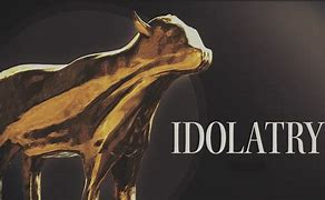 Image result for idolatry