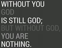 Image result for god without man is still god