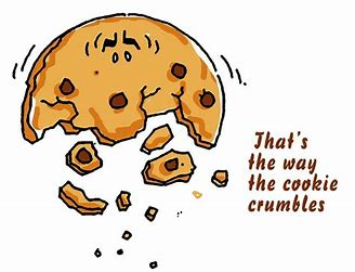 Image result for That's the way the cookie crumbles
