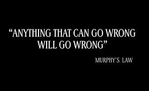 Image result for Anything that can go wrong will go wrong
