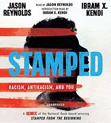 Image result for Stamped: Racism, Antiracism, and You by Ibram X. Kendi and Jason Reynolds