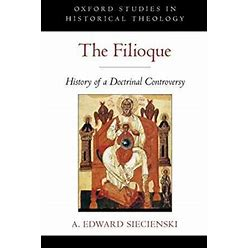 The Filioque: History Of A Doctrinal Controversy (Oxford Studies In Hi
