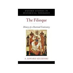 The Filioque: History Of A Doctrinal Controversy By Siecienski, A Edward, Phd - Alibris Books, Music & Movies