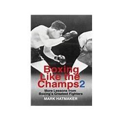 Boxing Like The Champs 2 More Lessons From Boxings Greatest Fighters
