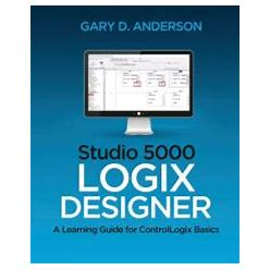 Studio 5000 Logix Designer: A Learning Guide For Controllogix Basics Paperback Author - Gary D. Anderson