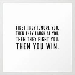 First They Ignore You. Then They Laugh At You. Then They Fight You. Then You Win Art Print By Inpireme - LARGE