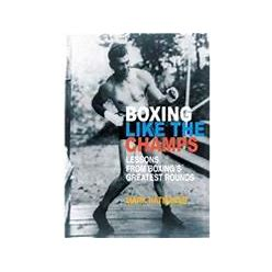 Boxing Like The Champs Lessons From Boxings Greatest Fighters Ebook