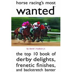 Horse Racing's Most Wanted : The Top 10 Book Of Derby Delights, Frenetic Finishes, And Backstretch Banter By David L. Hudson Jr. - Used (Good) -... By