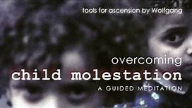 Child Molestation - Overcoming / Healing / Surviving - a Guided Meditation by Wolfgang