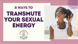 8 Ways To TRANSMUTE YOUR SEXUAL ENERGY Into Creativity And Higher Consciousness