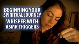 BEGINNING A SPIRITUAL JOURNEY, WHISPER WITH ASMR